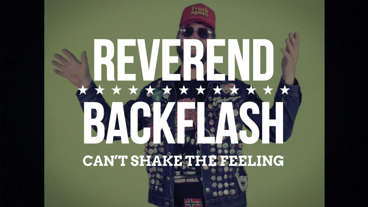 Reverend Backflash - Can't Shake The Feeling (Official)