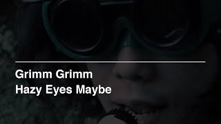Grimm Grimm - Hazy Eyes Maybe