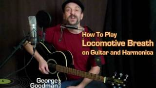 Locomotive Breath Jethro Tull Guitar and Harmonica Lesson by George Goodman