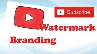كيفية إنشاء موقع يوتيوب العلامات التجارية العلامة المائية الخاصة بك قناة l التعليمي: 6