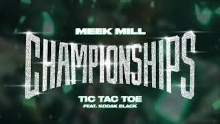 Meek Mill - Tic Tac Toe feat. Kodak Black [ Audio]