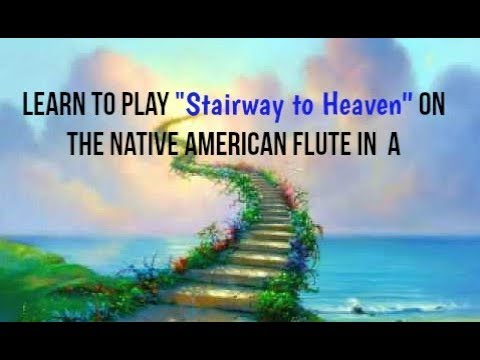 """Learn """"Stairway to Heaven"""" on Native Flute in A"""