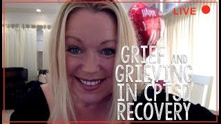 Grieving and Feelings of Grief in Complex Trauma CPTSD Recovery