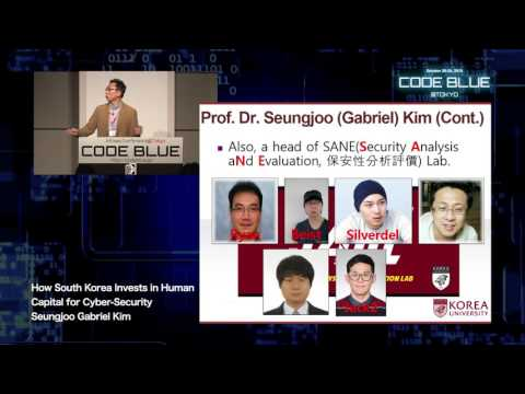 How South Korea Invests in Human Capital for Cyber-Security by Seungjoo Gabriel Kim - CODE BLUE 2015