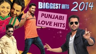 Punjabi Love Songs - Biggest Hits of 2014 | Latest Punjabi Songs 2014/2015 | New Songs 2015