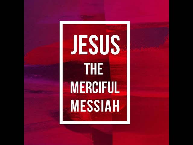 2/14/2021  -PM-  Jesus, the merciful Messiah