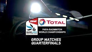 LIVE Total BWF Para-Badminton World Championships 2019 - GM / QF - Standing Hall   DAY 04