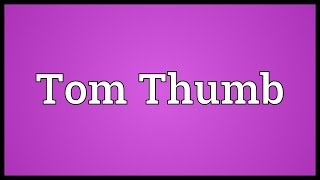 Tom Thumb Meaning