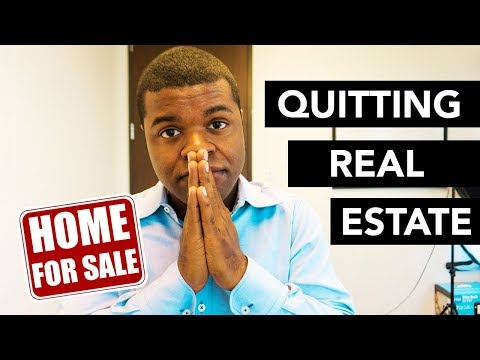 Quitting Real Estate  (Quitting My Job As A Real Estate Agent) REAL TALK