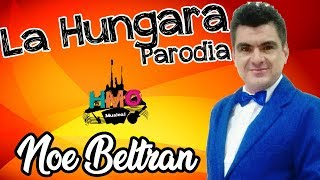 La Hungara (Parodia) - Noe Beltran (Comediante) || 2018