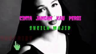 SHEILA Majid - Cinta Jangan Kau Pergi (lyrik)