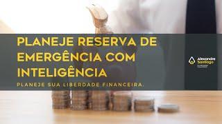 Planejar Reserva de Emergência de forma inteligente. | Santiago Planejamento Financeiro