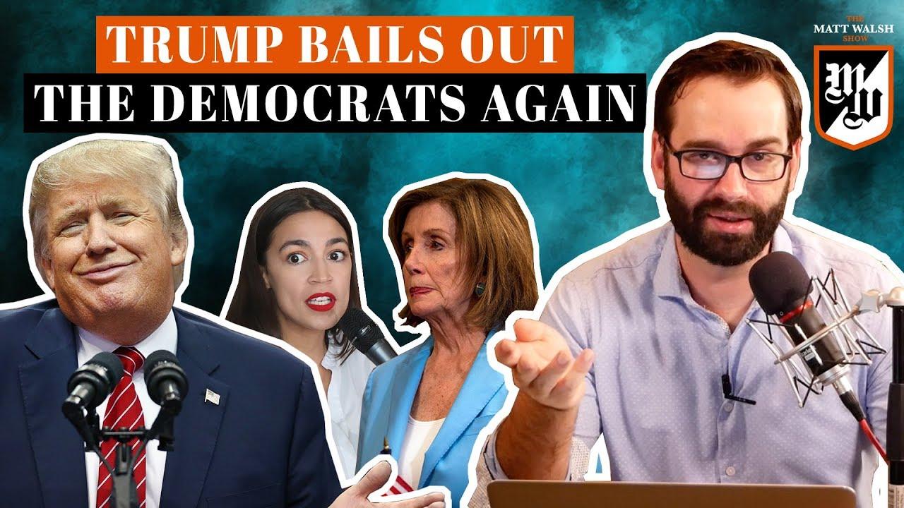 Trump Bails Out The Democrats Again | The Matt Walsh Show Ep. 295