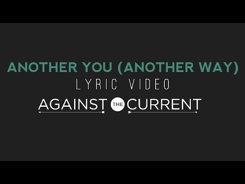 Against The Current: Another You (Another Way) (Official Lyric Video)