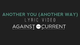 Repeat youtube video Against The Current: Another You (Another Way) (Official Lyric Video)