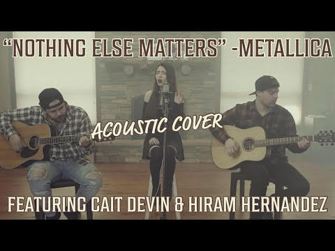 "Metallica - ""Nothing Else Matters"" Acoustic Cover Ft. Cait Devin & Hiram Hernandez"