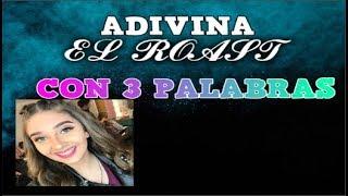 ♥ADIVINA EL ROAST YOURSELF CON 3 PALABRAS♥
