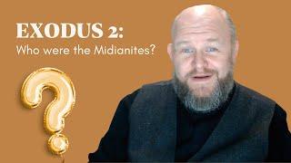 Exodus 2 - Who were the Midianites?