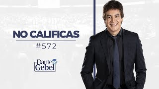 Dante Gebel #572 | No calificas
