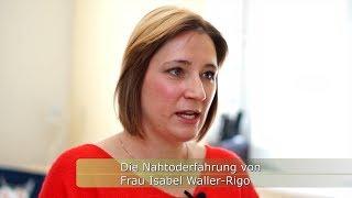 Die Nahtoderfahrung von Frau Isabel Waller-Rigo