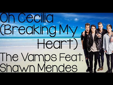 Oh Cecilia (Breaking My Heart) - The Vamps Feat. Shawn Mendes