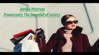 Jordan Peterson on Promiscuity as The Downfall of Society