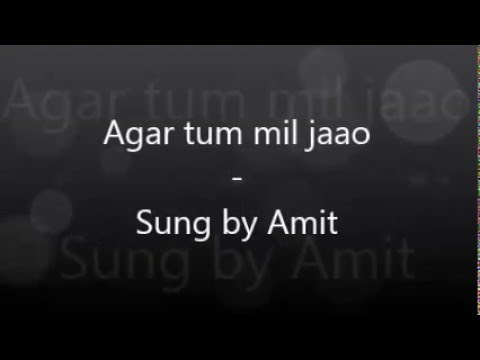 Agar tum mil jao | Cover by Amit Agrawal |...