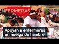 Huelga de hambre de enfermeras en Chiapas gana apoyo - Enfermeras - Denise Maerker 10 en punto