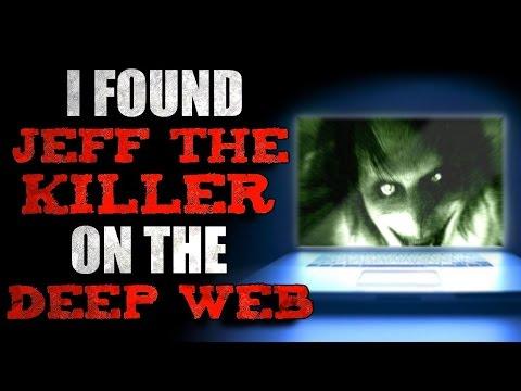 """I Found Jeff The Killer On The Deep Web"" Creepypasta"
