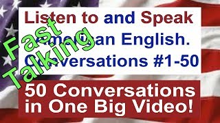 Learn to Talk Fast - Listen to and Speak American English Conversations #1-50