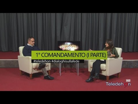 DIALOGHI SULLA FEDE - 1° COMANDAMENTO (I PARTE)