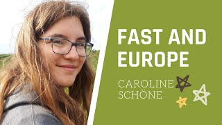 FAST AND EUROPE : Caroline Schöne