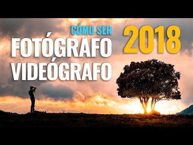 CÓMO SER FOTÓGRAFO / VIDEÓGRAFO en 2018