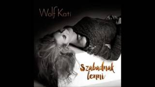 Wolf Kati - Szabadnak lenni