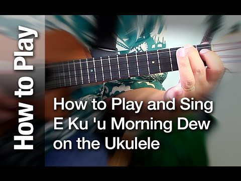 "How to Sing and Play ""E Ku 'u Morning Dew"" on the Ukulele"