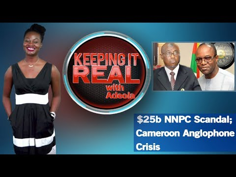 Keeping It Real With Adeola - 282 ($25b NNPC Scandal; Cameroon Anglophone Crisis)