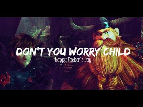 Don't You Worry Child (Happy Father's Day) ♥ Hiccup & Stoick♥ AMV