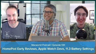 HomePod early reviews, Apple Watch developers, iOS 11.3 Battery Health | Macworld Podcast ep. 591