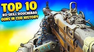 Top 10 NO-SKILL DOUCHEBAG Weapons in Cod History