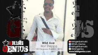 Wild Axe - Hot Steppa [100 Degrees Riddim] March 2015