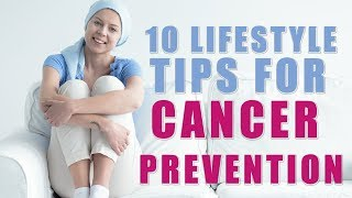 Top 10 Lifestyle Tips for Cancer Prevention