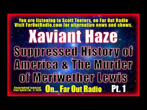 Xaviant Haze - The Suppressed History of America & Murder of Meriwether Lewis Pt1 FarOutRadio 3-6-13