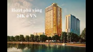 -Reuters giới thiệu Khách sạn 5 sao phủ vàng 24K -HANOI GOLDEN LAKE HOTEL