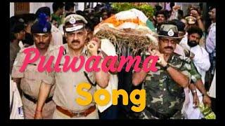 Pulwaama Song ||Pulwaama Attack