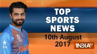 Top Sports News | 10th August, 2017 - India TV