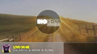 Galantis & Hook N Sling - Love On Me (Radio Edit) | Big EDM Sounds