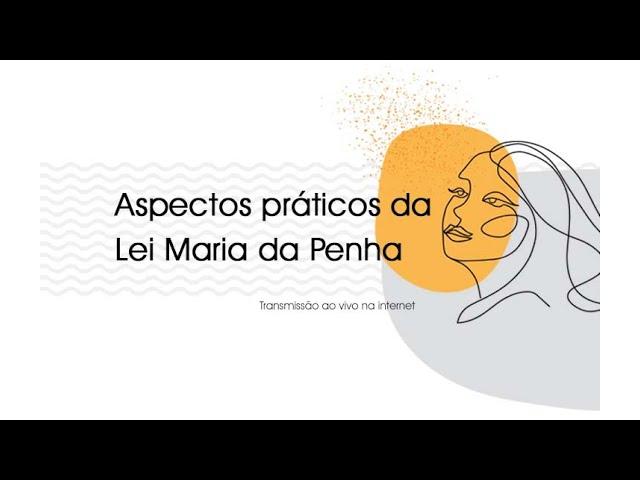 Aspectos Práticos da Lei Maria da Penha