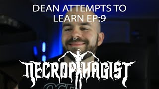 Dean Attempts to Learn EP.9: Necrophagist