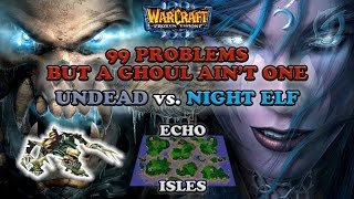 Grubby | Warcraft 3 The Frozen Throne | UD vs. NE - 99 Problems But a Ghoul Ain't One - Echo Isles
