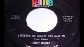 Jimmy Hughes - I Worship The Ground You Walk On (1966)